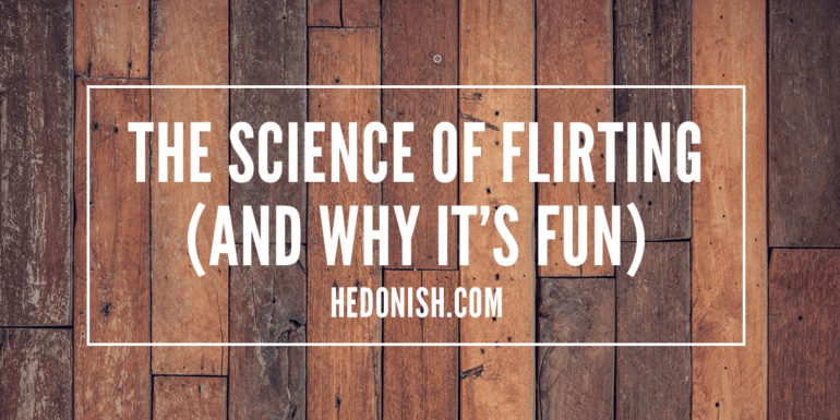 The Science of Flirting (and Why it's Fun)