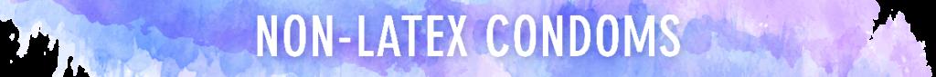 Non-Latex Condoms [Section Header]