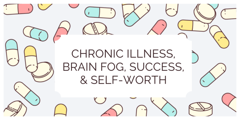 Chronic Illness, Brain Fog, Success, and Self-Worth