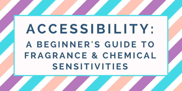 Accessibility: A Beginner's Guide to Fragrance and Chemical Sensitivities